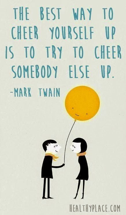 """""""The best way to cheer yourself up is to try to cheer somebody else up."""" ~ Mark Twain Cartoon of a man giving a balloon to a woman healthyplace.com"""