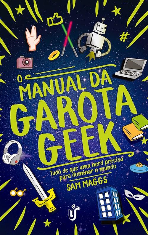 Capa - O Manual da Garota Geek - Ed. Gente - Silêncio Que Eu To Lendo