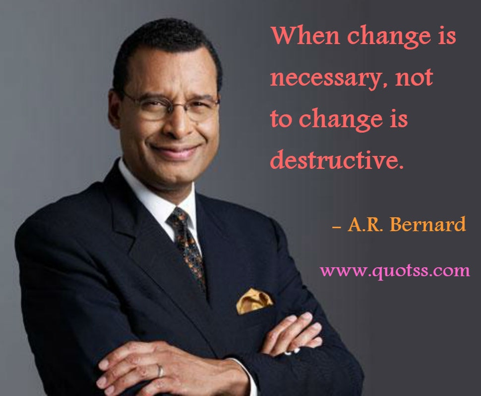 Image Quote on Quotss - When change is necessary, not to change is destructive by