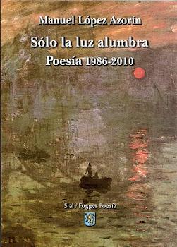SÓLO LA LUZ ALUMBRA  (Poesía 1986-2010)