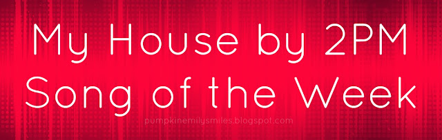 My House by 2PM Song of the Week