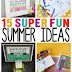 15 Super Fun Summer Ideas