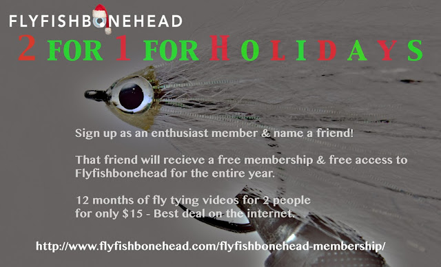 Flyfishbonehead 2 for 1 deal....I ain't no fool, sign me up!!!!