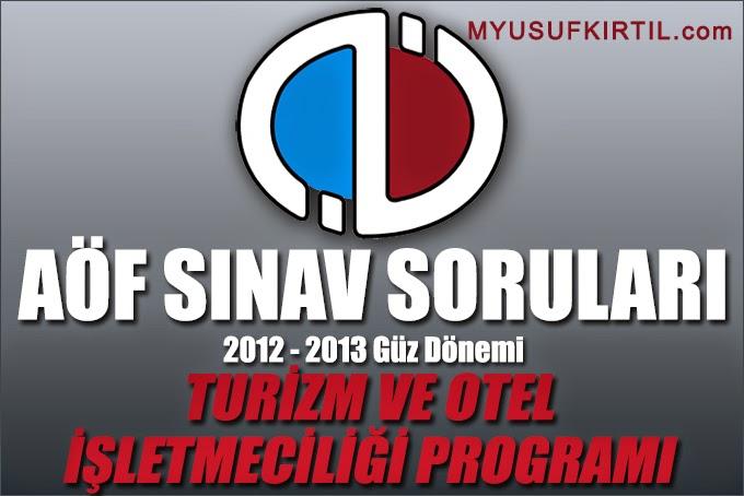 Açıköğretim Fakültesi ( AÖF ) Turizm ve Otel İşletmeciliği Bölümü / Programı 2012 - 2013 Güz Dönemi Ara Sınav ( Vize ) Soruları İndir