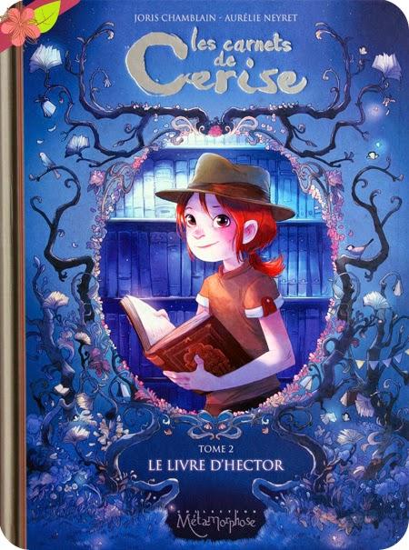 Les carnets de Cerise - Tome 2 : Le livre d'Hector de Joris Chamblain et Aurélie Neyret