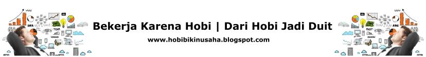 Hobi Bikin Usaha - Dari Hobi Jadi Duit   Melihat Peluang Usaha Dari Hobi Kita