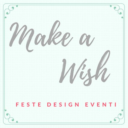Make a Wish - Feste Design Eventi