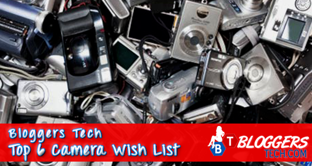 Bloggers Tech Top 6 Camera Wish List