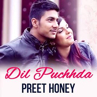 Dil Puchda Lyrics - Preet Honey
