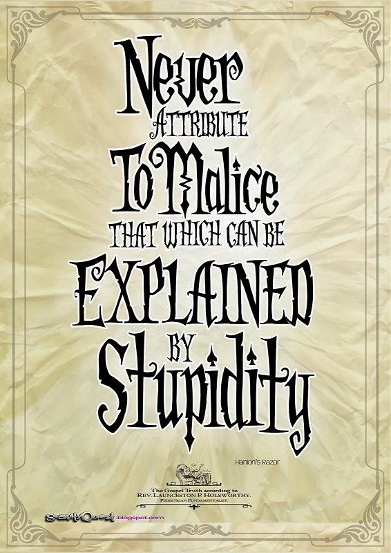hanlon No atribuyas nunca a la maldad aquello que puede ser adecuadamente explicado por la estupidez