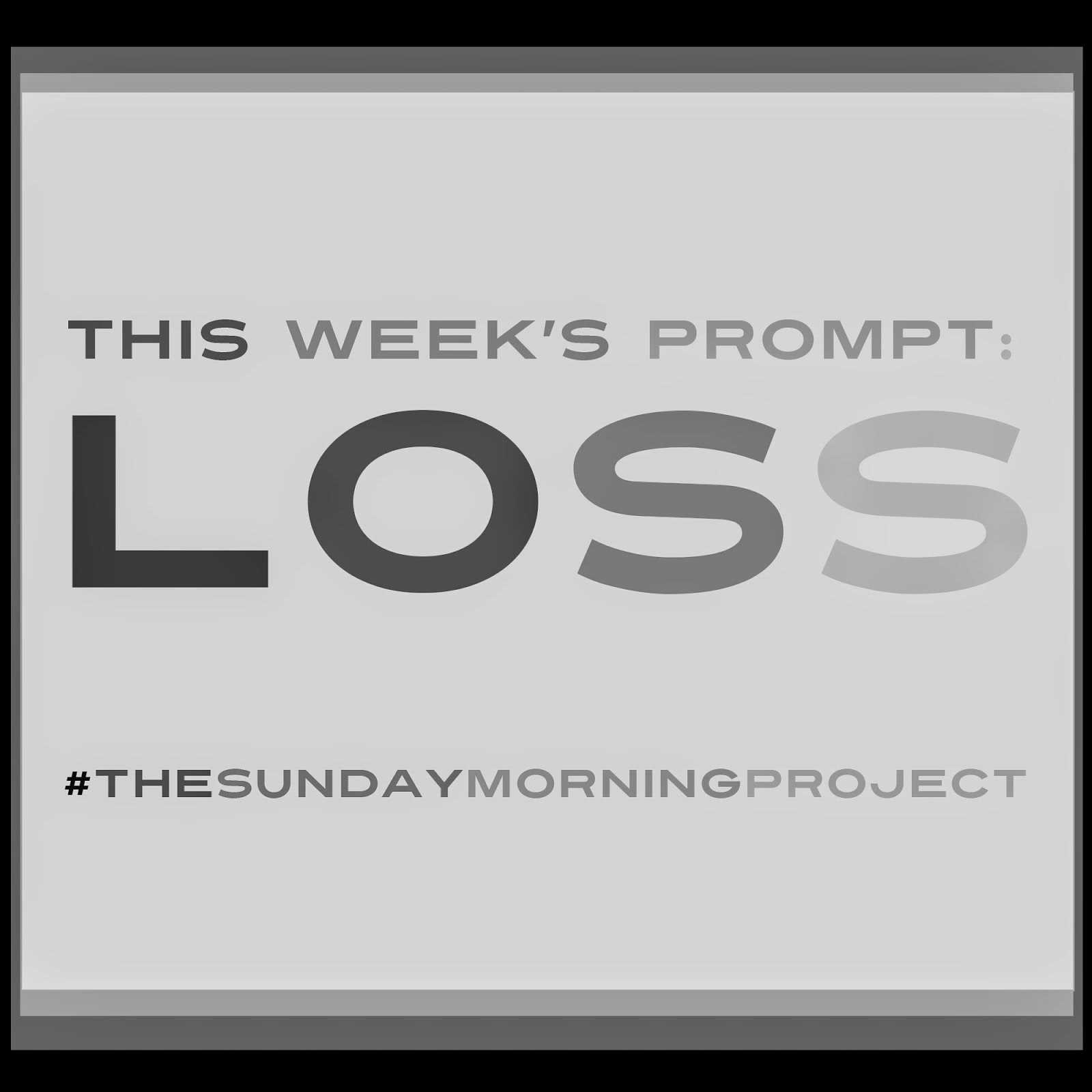 This week's The Sunday Morning Project's art prompt: Loss