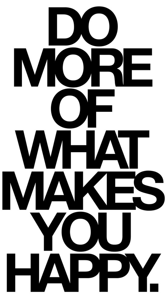 Do more of what makes you Happy - Inspirational Positive quotes
