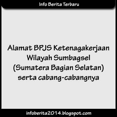 Alamat BPJS Ketenagakerjaan Wilayah Sumatera Bagian Selatan serta Cabangnya