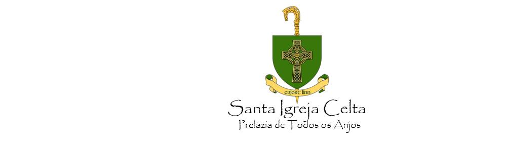 Santa Igreja Celta - Prelazia de Todos os Anjos -