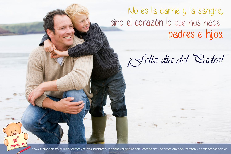 el corazón lo que nos hace padres e hijos. ¡Feliz día del Padre