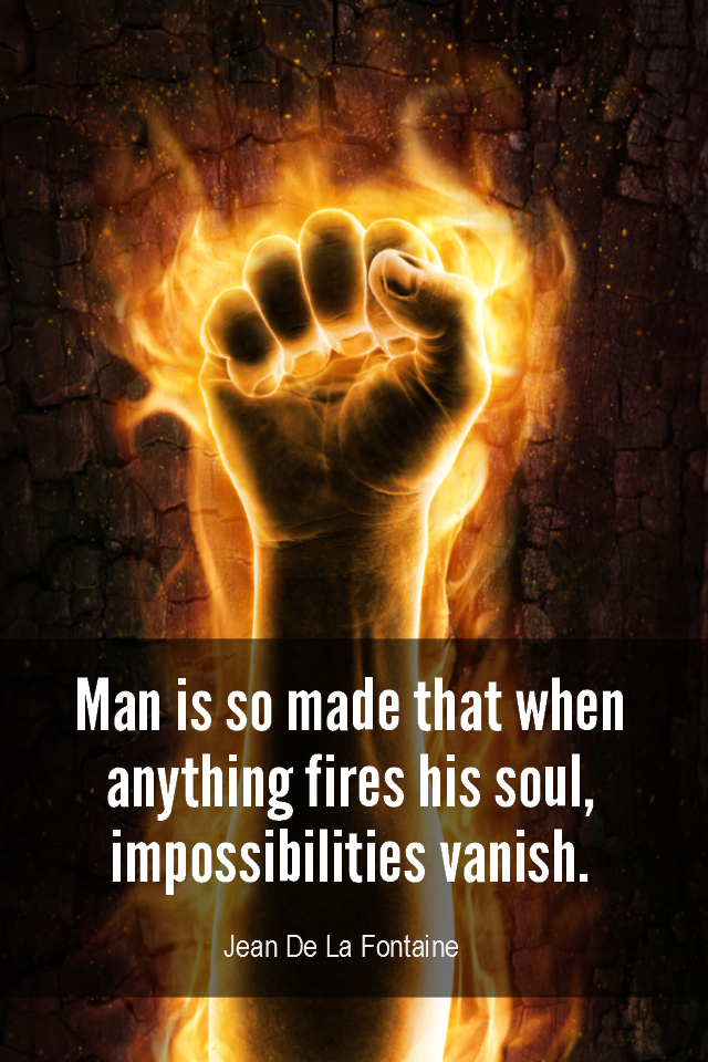 visual quote - image quotation for PURPOSE - Man is so made that when anything fires his soul, impossibilities vanish. – Jean De La Fontaine
