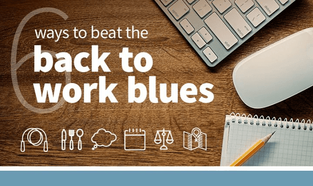 6 Ways to Beat the Back to Work Blues