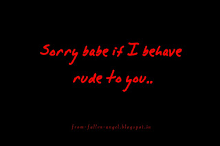 Sorry babe if I bahave rude to you..