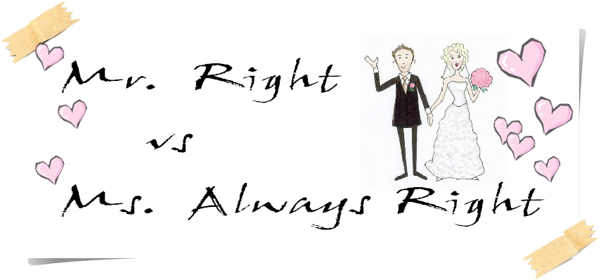 Mr. Right vs Ms. Always Right