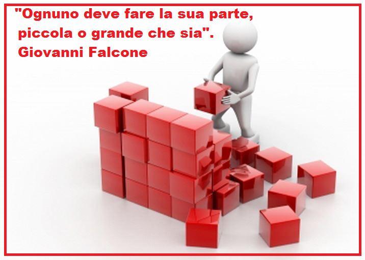 """""""OGNUNO DEVE FARE LA SUA PARTE, PICCOLA O GRANDE CHE SIA """".( Giovanni Falcone ).."""