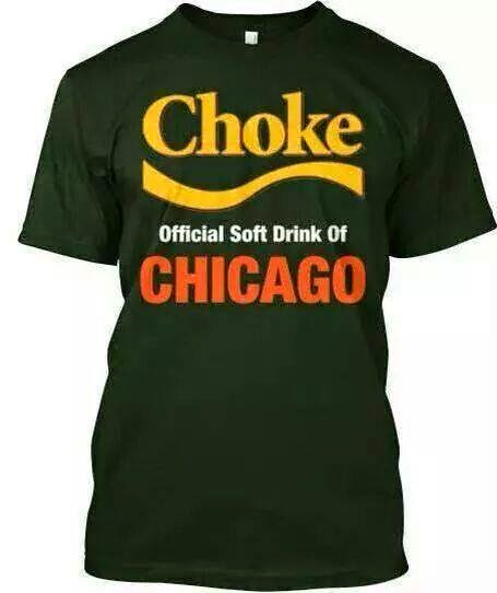 Choke official soft drink of chicago - #Choke #BearsHaters