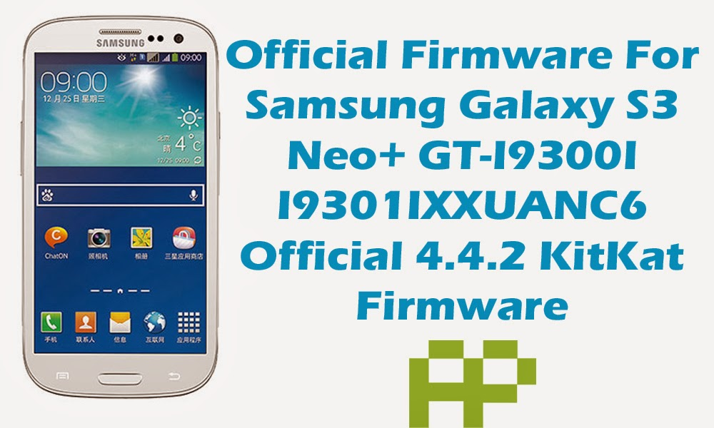 [Official Firmware] Samsung Galaxy S3 Neo+ GT-I9301I I9301IXXUANC6 Official 4.4.2 KitKat Firmware