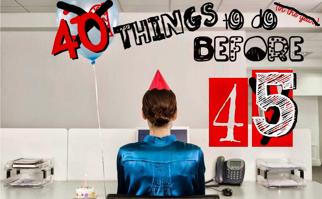 A List of 40 Things to Do Before Turning 45