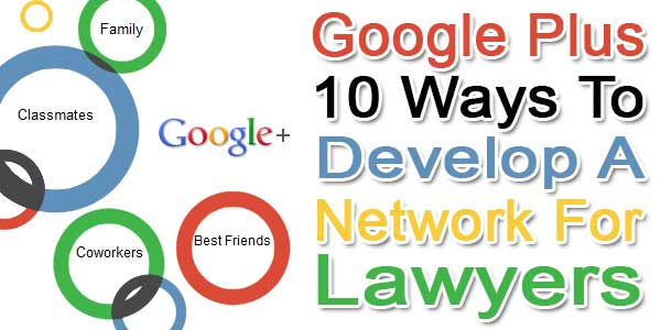 Google +: 10 Ways To Develop A Network For Lawyers