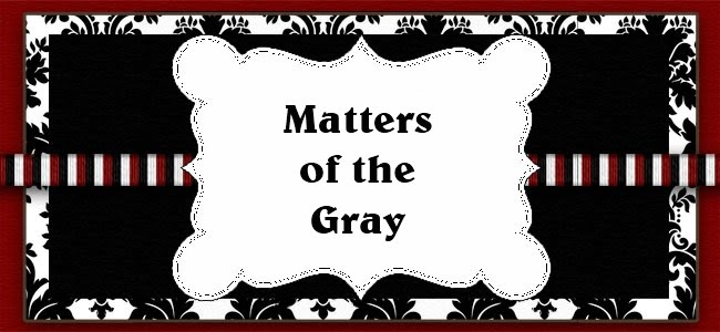 Matters of the Gray