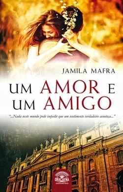 Um amor e um amigo * Jamila Mafra