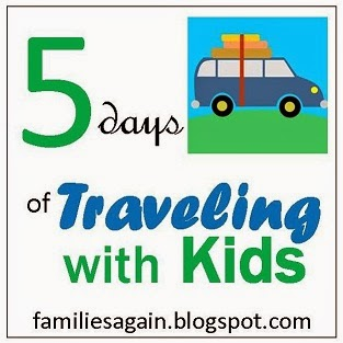 http://familiesagain.blogspot.com/search/label/Traveling%20With%20Kids%20-%20A%20Five%20Day%20Series