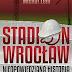 Stadion Wrocław. Nieopowiedziana historia - opis