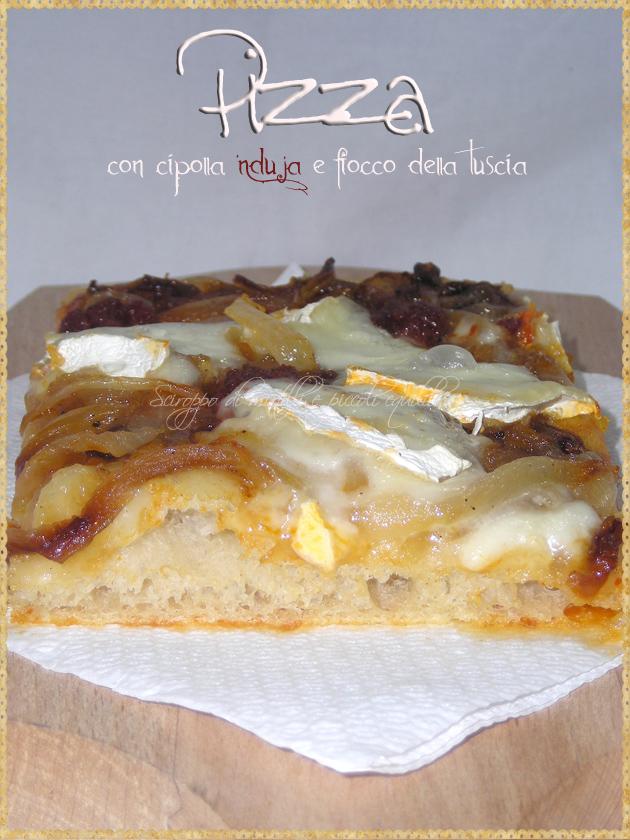 Pizza con cipolla 'Nduja e Fiocco della Tuscia