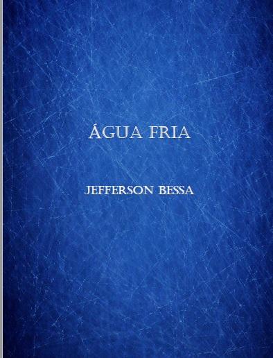 """""""ÁGUA FRIA"""": TERCEIRO E-LIVRO DE JEFFERSON BESSA"""