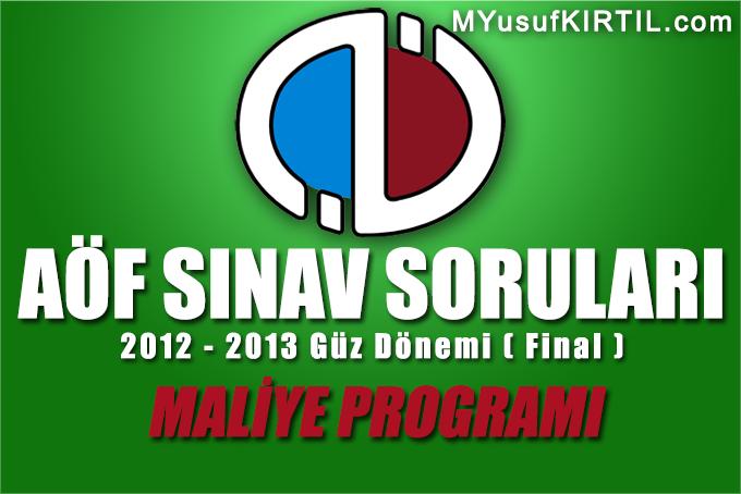 Açıköğretim Fakültesi ( AÖF ) Maliye Bölümü / Programı 2012 - 2013 Güz Dönemi Dönem Sonu Sınavı ( Final ) Soruları İndir