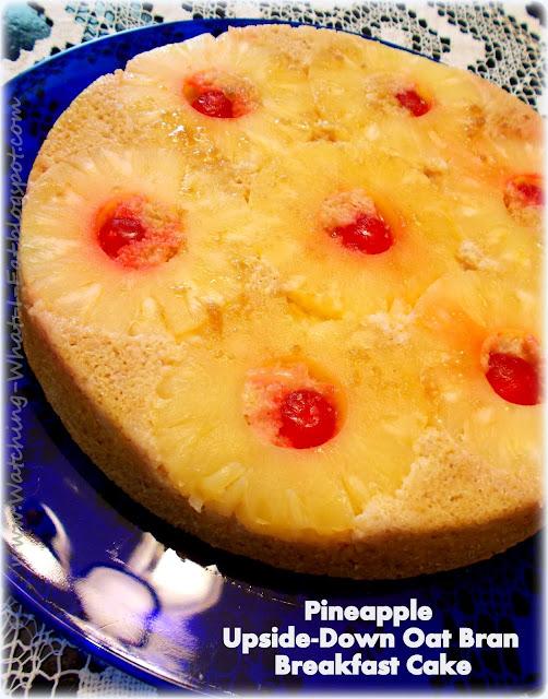Watching What I Eat: Pineapple Upside-Down Oat Bran Breakfast Cake