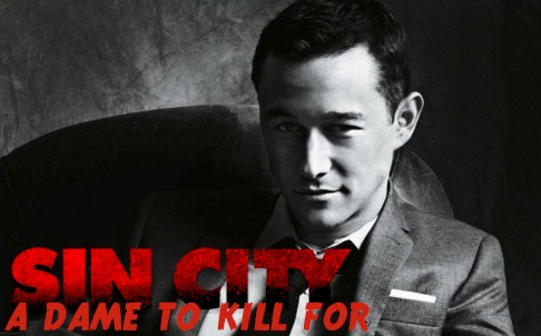 JOSEPH GORDON LEVITT SIN CITY A DAME TO KILL FOR ROBERT RODRIGUEZ FRANK MILLER  Sin City: A Dame to Kill For Gets Joseph Gordon Levitt... oh and Josh Brolin, too