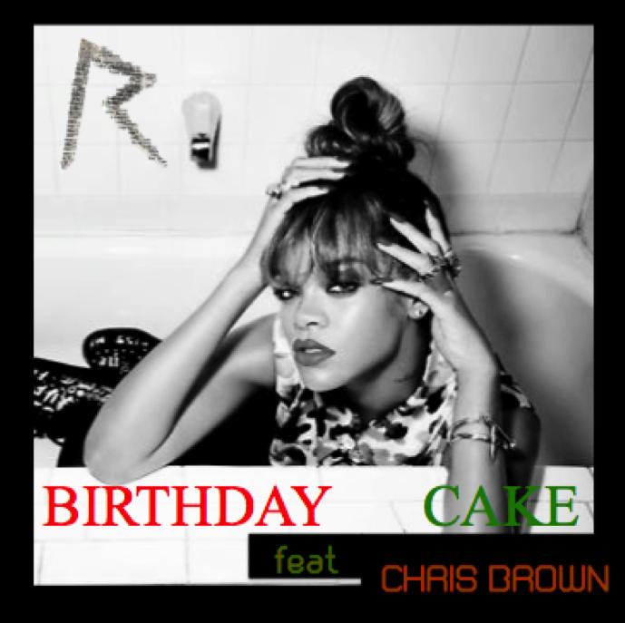 Daily Music Juice New Music Rihanna F Chris Brown Birthday Cake