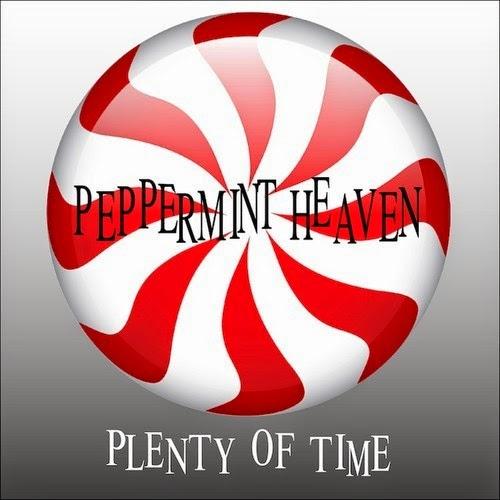 Peppermint Heaven Plenty of Time