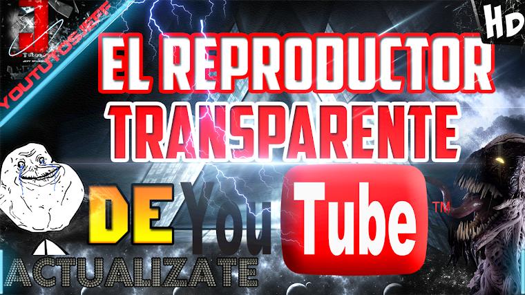 NUEVO REPRODUCTOR DE YOUTUBE TRANSPARENTE | 2015