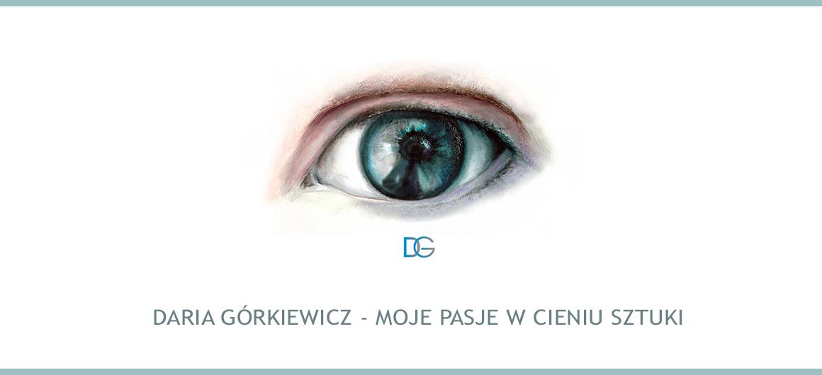 Daria Górkiewicz - moja pasja w cieniu sztuki