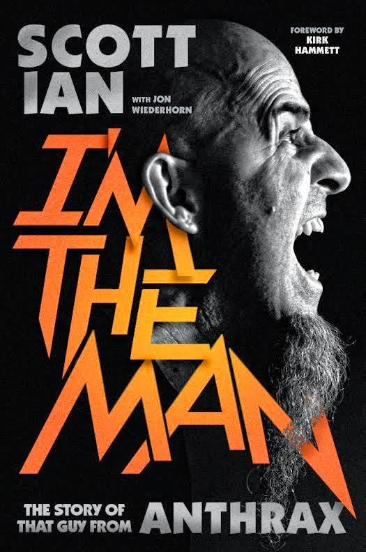Scott Ian - I'm The Man: The Story Of That Guy From Anthrax