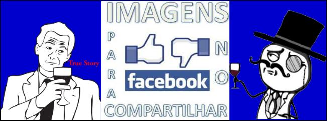 IMAGENS PARA COMPARTILHAR NO FACEBOOK