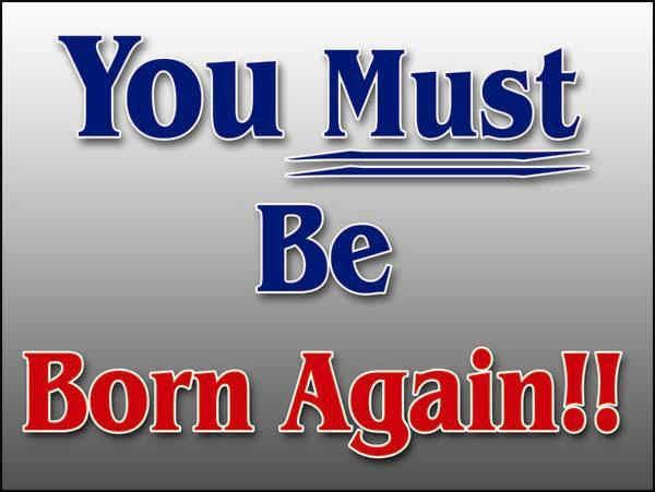 http://4.bp.blogspot.com/-3mL85ACD9cA/T-YG6f1kx2I/AAAAAAAAAjI/4pJlLs4riCA/s1600/You_Must_Born_Again_draft.jpg