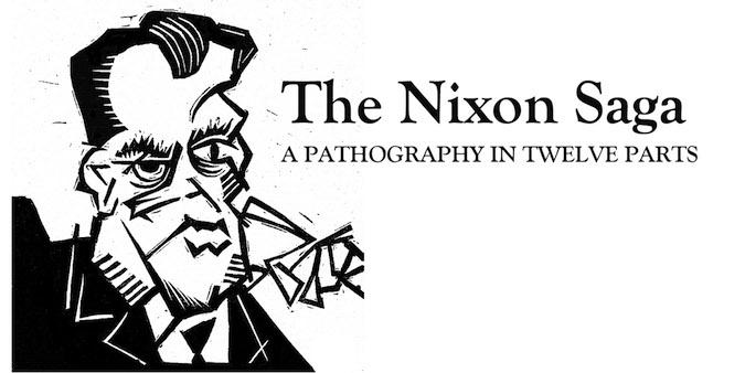 The Nixon Saga: A Pathography in Twelve Parts
