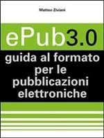 ePub 3.0. Guida al formato per le pubblicazioni elettroniche - eBook