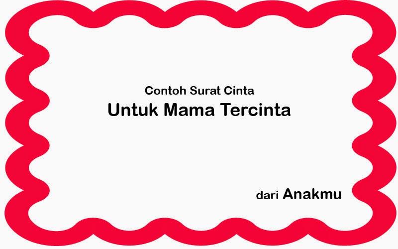 Contoh Surat Cinta Untuk Mama Tercinta Contoh Surat Cinta