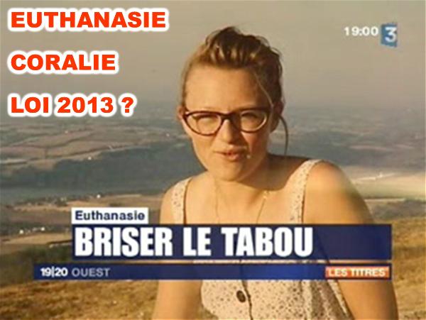 EUTHANASIE : CORALIE - LOI 2013 ? Je milite pour VOUS et NOUS !
