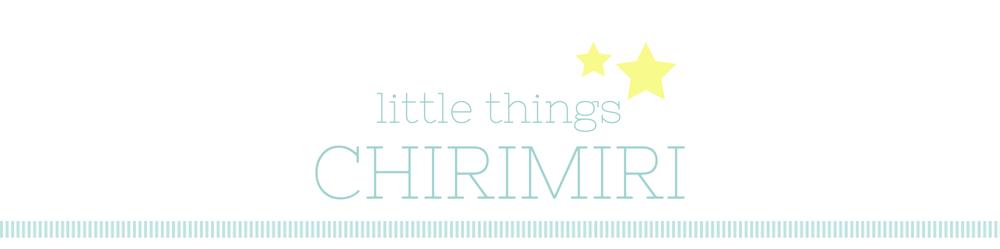Little Things Chirimiri