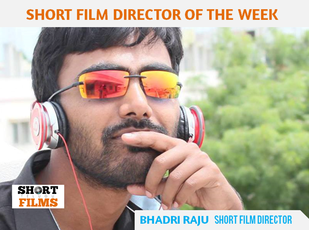 BHADRI RAJU TELUGU SHORT FILM DIRECTOR